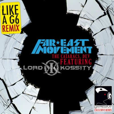 FAR EAST MOVEMENT, THE CATARACS,DEV FEATURING LORD KOSSITY LIKE A G6 REMIX