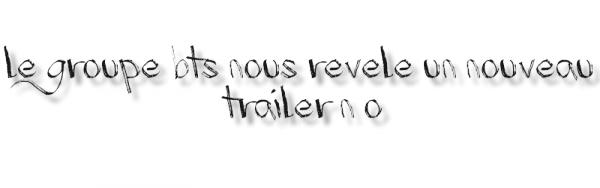 """Le groupe BTS nous révèle un nouveau trailer #1 """" N.O"""""""