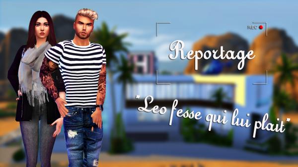 Reportage 1 : Léo fesse qui lui plait ! (partie 1)