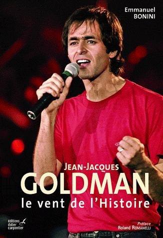 Livre: Biographie Jean-Jacques Goldman - Le vent de l'Histoire par Emmanuel Bonini