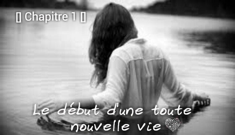 Chapitre 1 de +Une Toute Nouvelle Vie+.