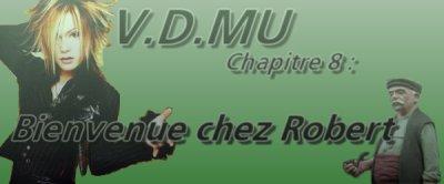 V.D.MU chapitre 8 : Bienvenue chez Robert !