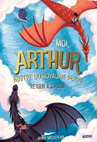 FICHE LECTURE : Moi, Arthur, maître du royaume perdu - T2 : Retour à Groaar
