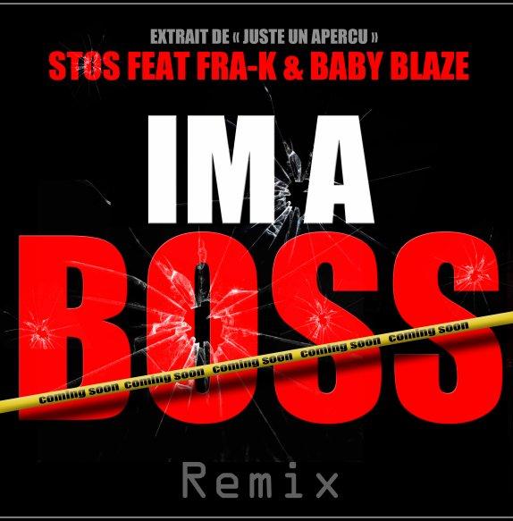 Juste Un Aperçu / Stos Feat Fra-k & Baby Blaze/Im A Boss REMIX OFFICIAL  (2011)