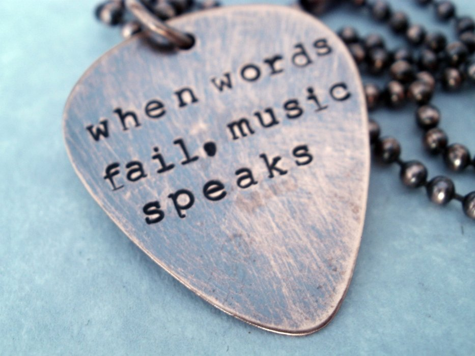When words fail the music speaks.