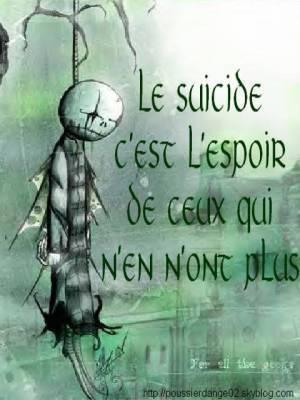 Le suicide c'est l'espoir de ceux qui n'en n'ont plus...