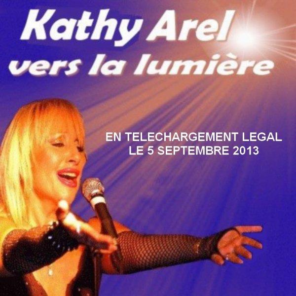 """SORTIE DE L'ALBUM """"VERS LA LUMIERE """" DE MON AMIE KATHY AREL EN TELECHARGEMENT LEGAL"""