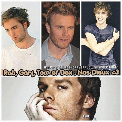 Robert Pattinson ; Gary Barlow ; Tom Felton & Dexter Morgan . ♥