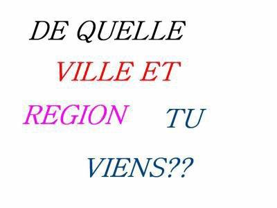 de quel ville et de région es-tu ?