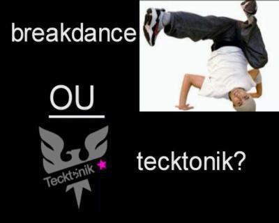 breack danse ou la tecktonik ?