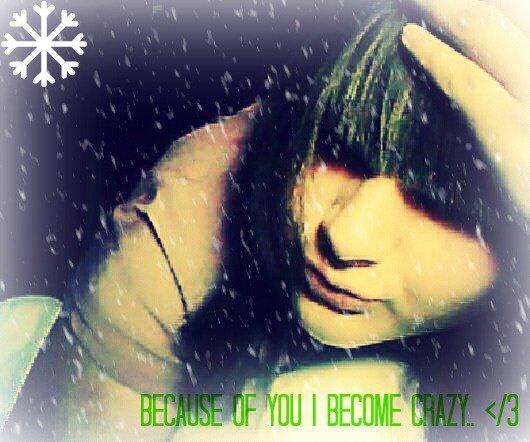 -*A cause de toi je deviens folle...Folle de toi ;) -*