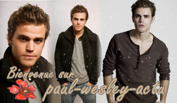 PAUL-WESLEY-ACTU Ta nouvelle source sur l'acteur de  THE VAMPIRE  DIARIES