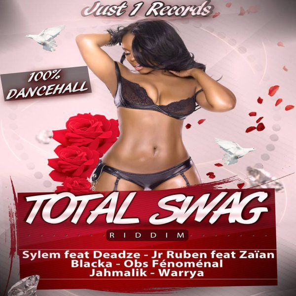 JUST'1 RECORDS Présente : TOTAL SWAG RIDDIM!!!