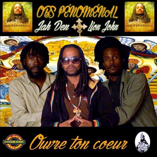 Wine, Love & ConsciousnesS / OBS Fénoménal feat Jah Den & Lion John - Ouvre ton Coeur (2016)