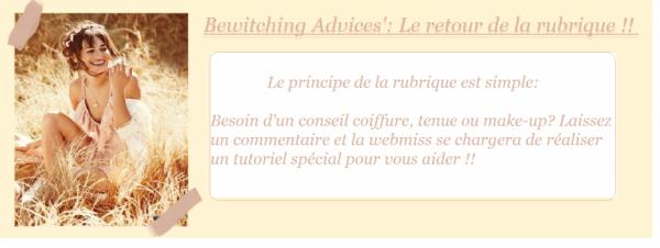 Le retour de la rubrique #Bewitching Advices' !!