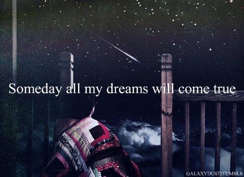 Parfois on aurait juste besoin qu'un de nos rêves se réalise. Juste un, pour nous convaincre que tout est encore possible.