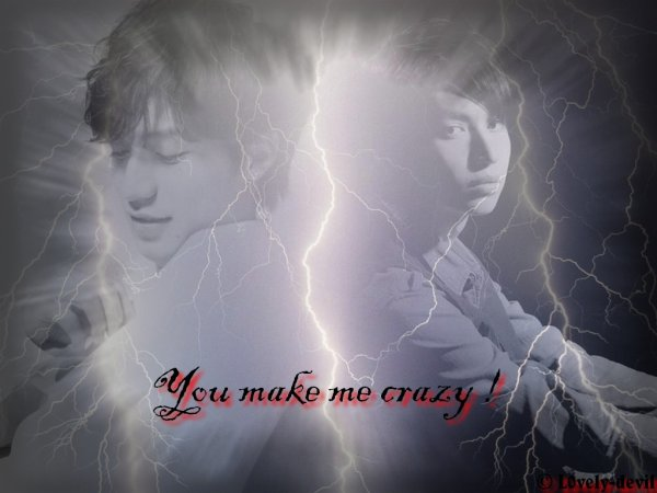 You make me crazy ! [Partie 1]