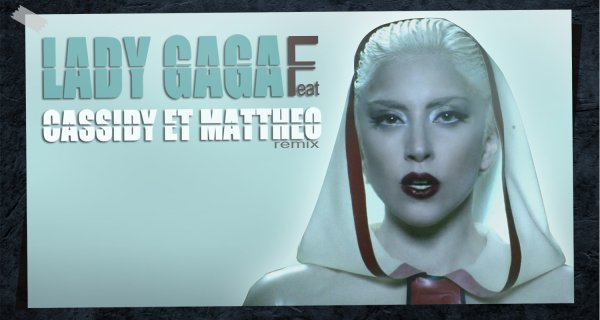 Lady Gaga ft Cassidy&Matthéo  NEWWWW