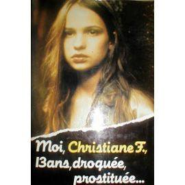 MOI, CHRISTIANE F., 13 ANS, DROGUEE, PROSTITUEE…