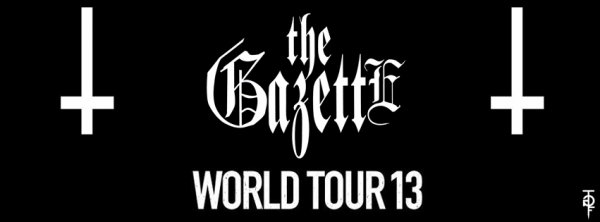 *Gazette WORL TOUR 2013*