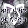 Until-we-go-down