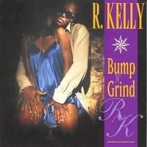 Bump n Grind -- R Kelly