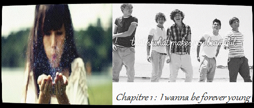 Chapitre 1 : I wanna be forever young ...