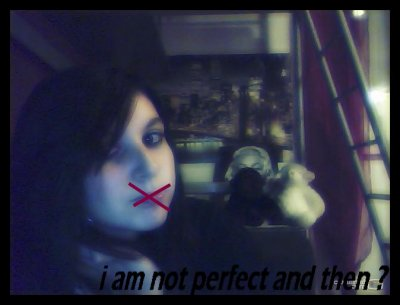 i am not perfect and then ?
