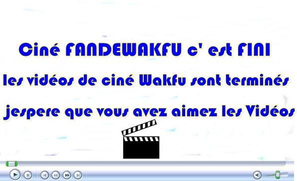 ciné FandeWakfu  c'est terminé.