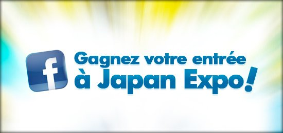 Gagner une entrée pour la JAPAN EXPO grace à FACEBOOK !