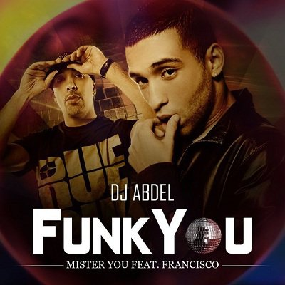 DJ ABDEL feat. MiSTER YOU & Francisco - Funk You (2011)