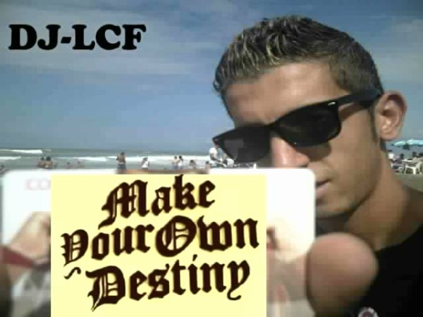 DJ LCF - MAKE YOUR OWN DESTINY