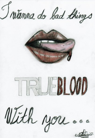You can't spend your life between women's legs... - No, but I can try.  True Blood