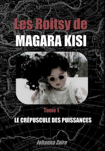 Chronique : Les Roitsy de Magara Kisi, le Crépuscule des Puissances Tome 1
