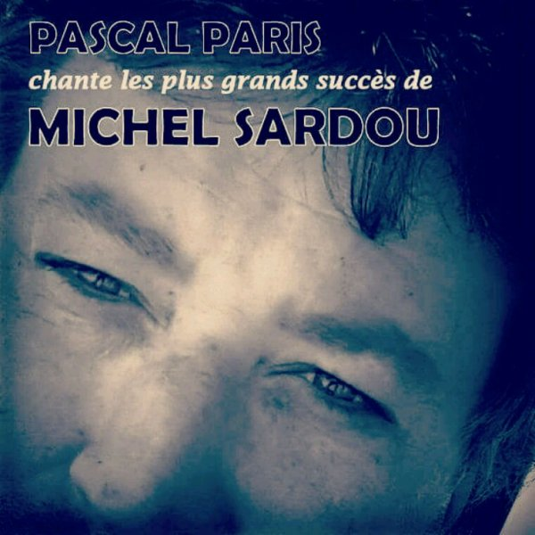 PASCAL PARIS sosie vocal MICHEL SARDOU - CLIP VIDEO PROMOTIONNEL
