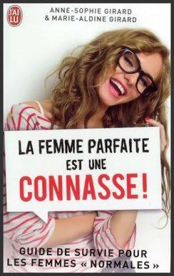 La femme parfaite est une Connasse ! de Anne-Sophie Girard et Marie-Aldine Girard