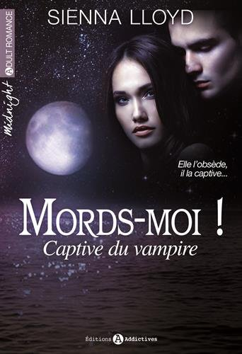 Mords-moi! Captive du vampire de Sienna Lloyd