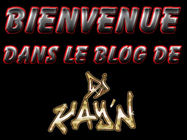 Bienvenue dans le Blog Music de DJ Kay'n