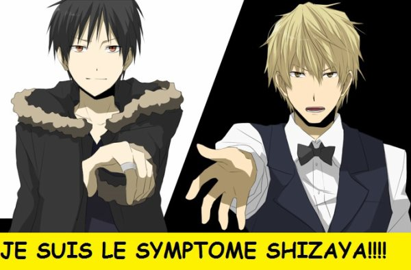 JE SUIS LE SYMPTOME SHIZAYA!!