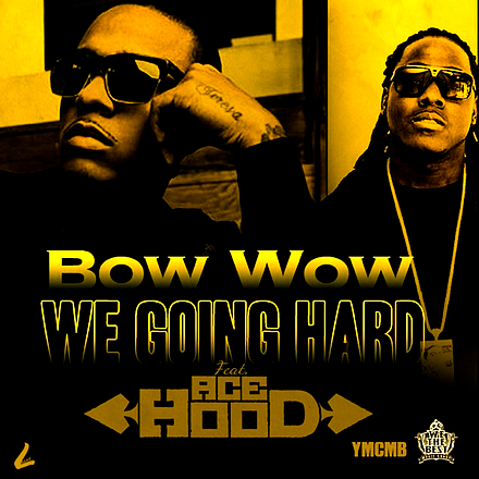 Bow Wow - We Goin Hard ft Ace Hood Dec 15th 2011 Posted by: Jhone   Filed Under: News - Singles - We Goin Hard - Underrated