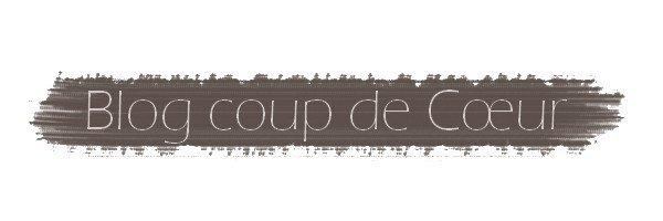Notre Blog Coup de C½ur... ♥