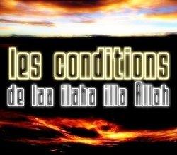"""Les Conditions de """"La ilaha illa Allah"""""""