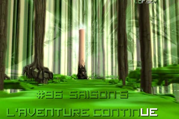 """Episode 96/Saison 5     """"L'aventure continue."""""""