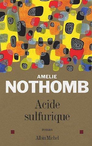 """""""Acide Sulfurique"""" d'Amélie Nothomb."""