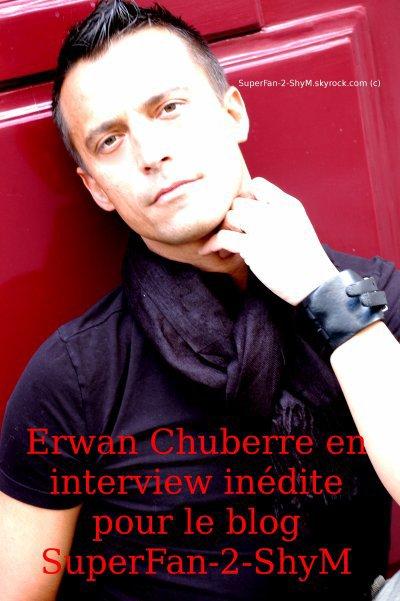 Erwan Chuberre revient dans une interview avec SuperFan-2-ShyM