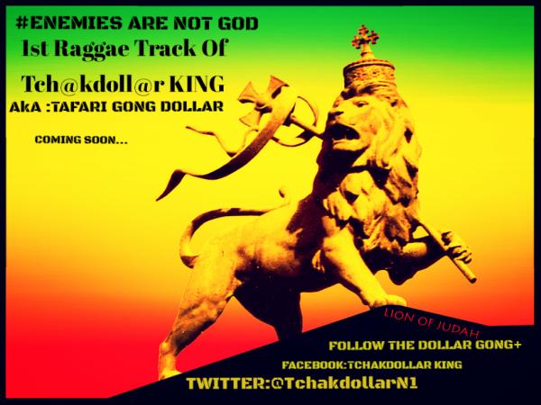 ENEMIES ARE NOT GOD 1ST TRACK OF THE- AFRICAN HIER OF HALLIE SALASIE- AND -BOB MARLEY  -TCHAKDOLLAR KING AKA TAFARI GONG DOLLAR -BOB MARLEY ZIGGY MARLEY -DAMIAN MARLEY -ROHAN MARLEY -STEPHEN MARLEY -KY-MANI MARLEY -JULIAN MARLEY -ROBBIE MARLEY -ISAAC MARLEY -CEDELLA MARLEY -MAKEDA MARLEY -SHARON MARLEY -KAREN MARLEY -STEPHANIE MARLEY -HAILLE SALESSIE COMING SOON -FOLLOW HIM FACEBOOK :TCHAKDOLLAR KING -TWITTER : @ TCHAKDOLLAR N1