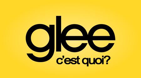 Glee? Euh... C'est quoi?