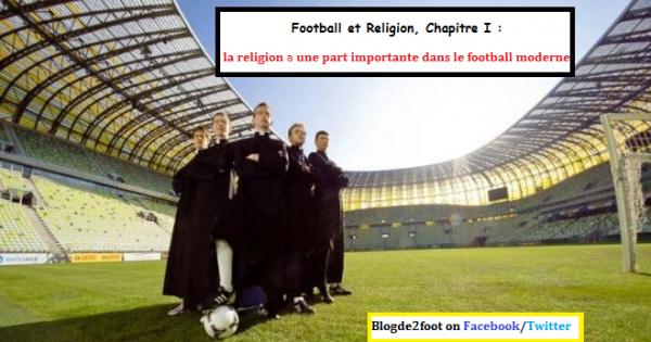 Foot et religion, Chapitre I : la religion a une part importante dans le football moderne.