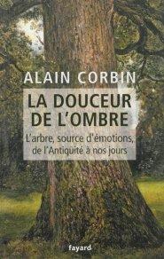 111.3 - LA DOUCEUR DE L' OMBRE - L'arbre, source d'émotions, de l'Antiquité à nos jours  Alain Corbin