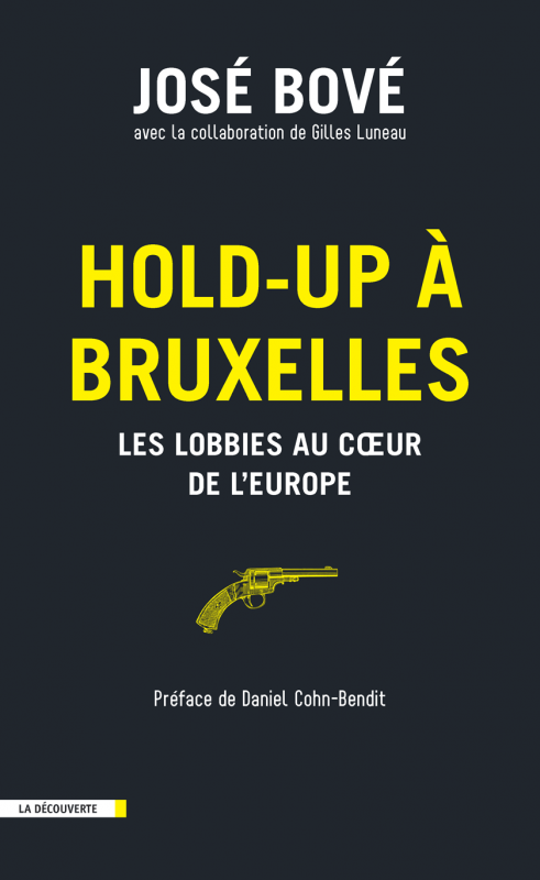 HOLD UP À BRUXELLES Les lobbies au coeur de l'Europe- José Bové